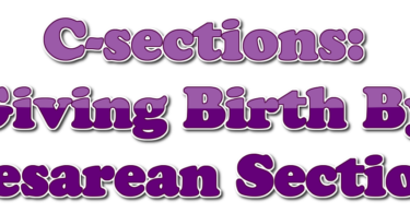 C-sections: Giving Birth By Cesarean Section